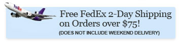 Free FedEx 2-Day Shipping on orders over 75 Dollars, not including weekends